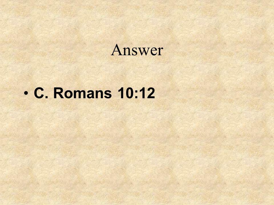 Answer C. Romans 10:12