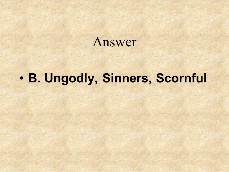 Answer B. Ungodly, Sinners, Scornful