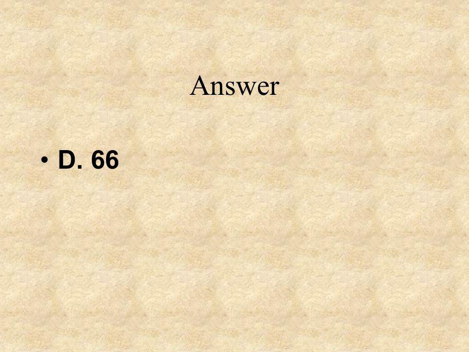 Answer D. 66