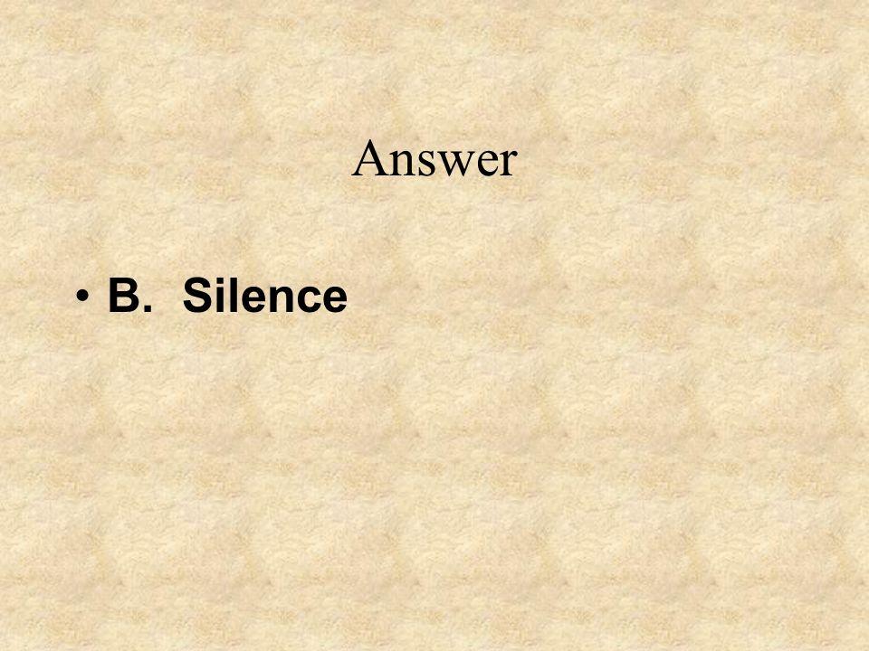 Answer B. Silence