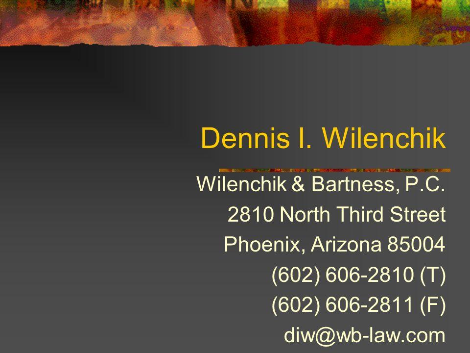 Dennis I. Wilenchik Wilenchik & Bartness, P.C. 2810 North Third Street Phoenix, Arizona 85004 (602) 606-2810 (T) (602) 606-2811 (F) diw@wb-law.com