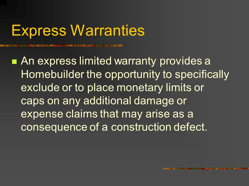 An express limited warranty provides a Homebuilder the opportunity to specifically exclude or to place monetary limits or caps on any additional damag