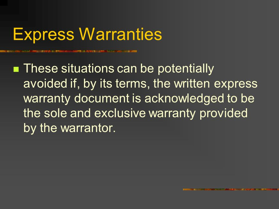 Express Warranties These situations can be potentially avoided if, by its terms, the written express warranty document is acknowledged to be the sole