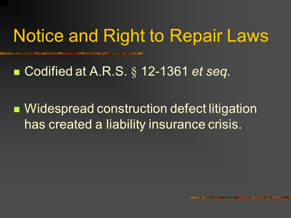 Codified at A.R.S. § 12-1361 et seq. Widespread construction defect litigation has created a liability insurance crisis.