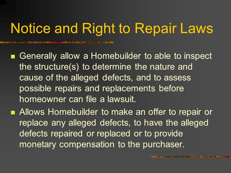 Notice and Right to Repair Laws Generally allow a Homebuilder to able to inspect the structure(s) to determine the nature and cause of the alleged def