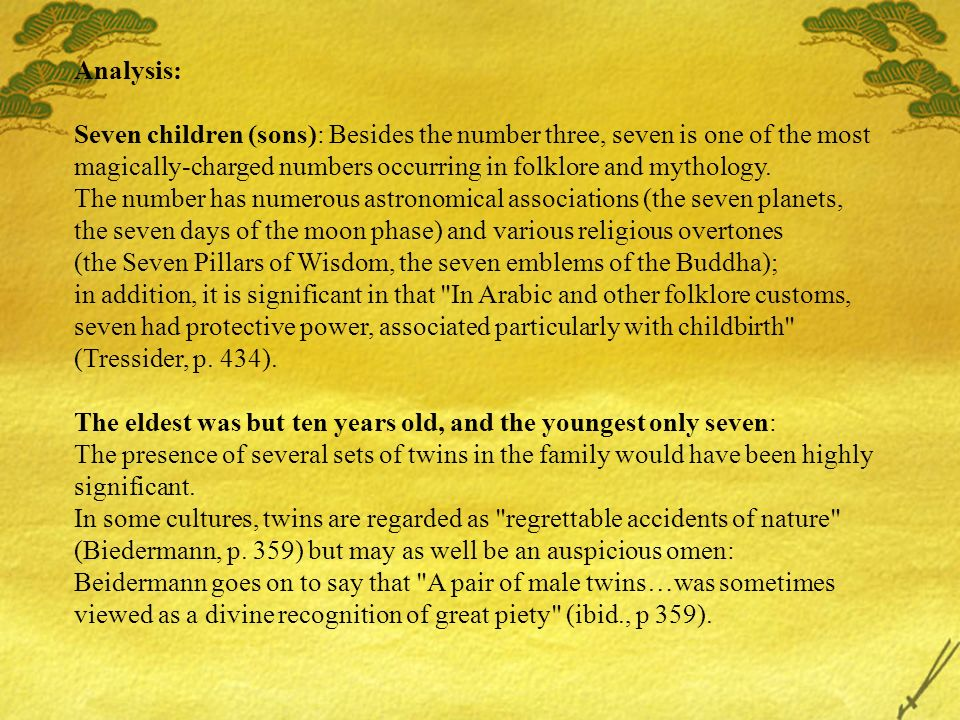 Analysis: Seven children (sons): Besides the number three, seven is one of the most magically-charged numbers occurring in folklore and mythology. The