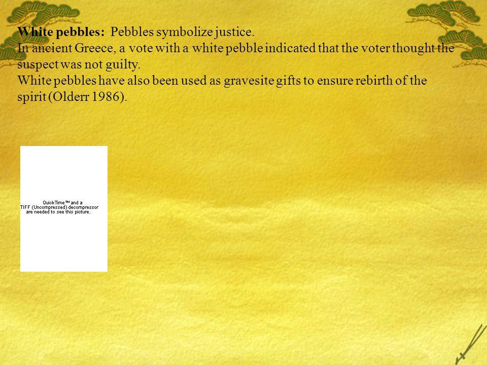 White pebbles: Pebbles symbolize justice.