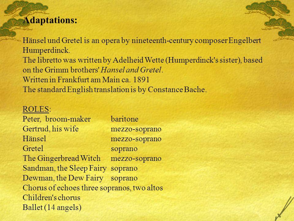 Adaptations: Hänsel und Gretel is an opera by nineteenth-century composer Engelbert Humperdinck.