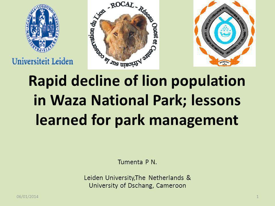 Rapid decline of lion population in Waza National Park; lessons learned for park management Tumenta P N. Leiden University,The Netherlands & Universit