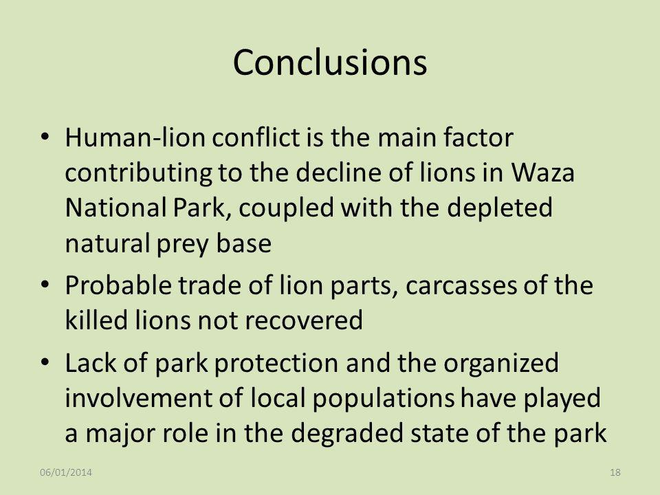 Conclusions Human-lion conflict is the main factor contributing to the decline of lions in Waza National Park, coupled with the depleted natural prey