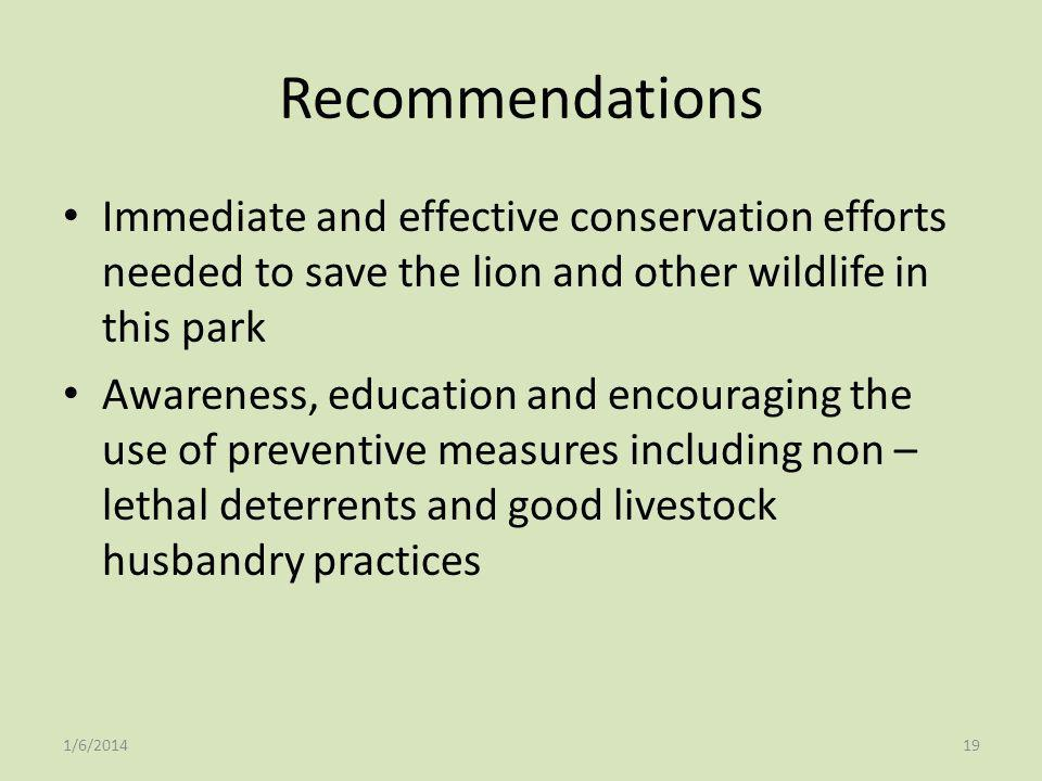 Recommendations Immediate and effective conservation efforts needed to save the lion and other wildlife in this park Awareness, education and encourag