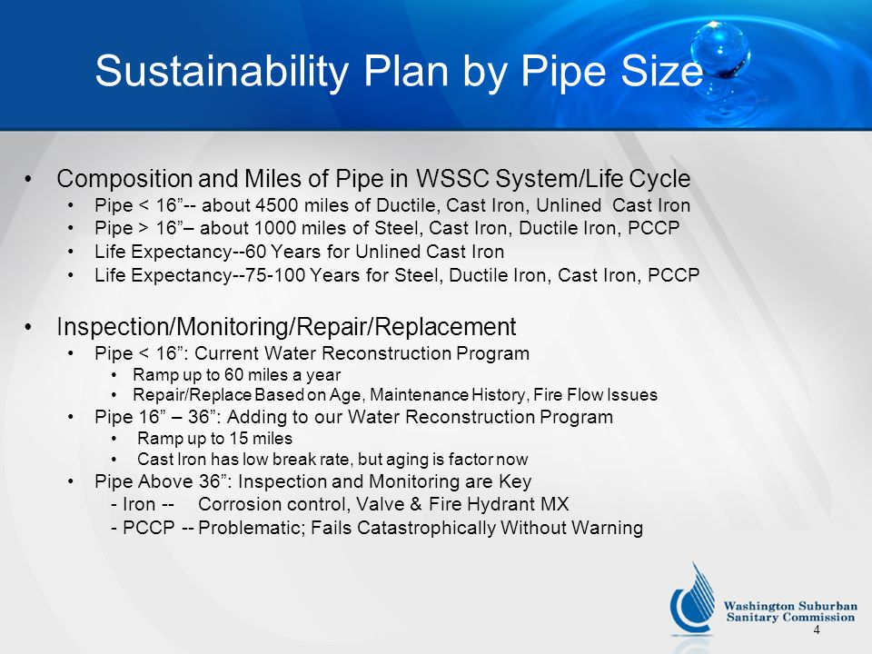4 Sustainability Plan by Pipe Size Composition and Miles of Pipe in WSSC System/Life Cycle Pipe < 16-- about 4500 miles of Ductile, Cast Iron, Unlined