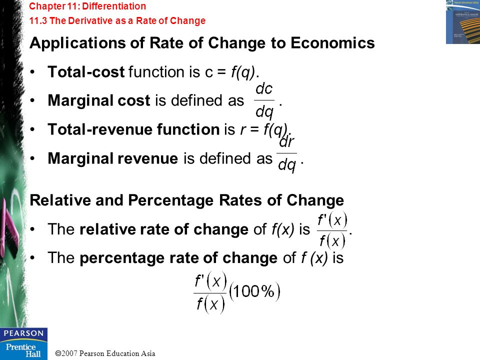 2007 Pearson Education Asia Chapter 11: Differentiation 11.3 The Derivative as a Rate of Change Applications of Rate of Change to Economics Total-cost