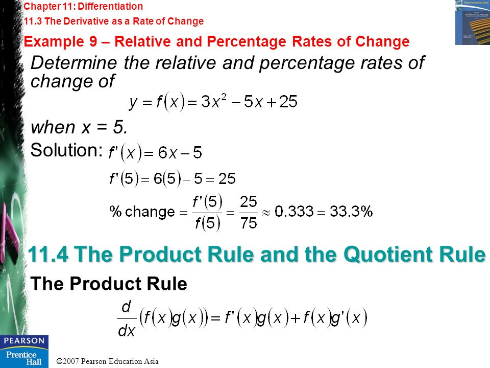 2007 Pearson Education Asia Chapter 11: Differentiation 11.3 The Derivative as a Rate of Change Example 9 – Relative and Percentage Rates of Change 11