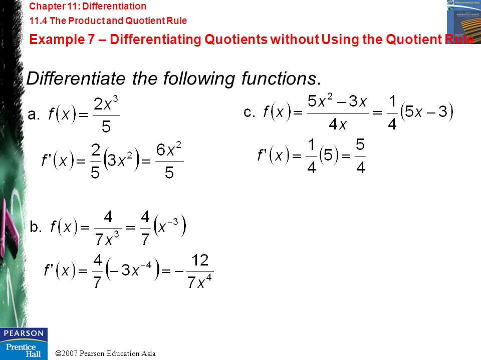 2007 Pearson Education Asia Chapter 11: Differentiation 11.4 The Product and Quotient Rule Example 7 – Differentiating Quotients without Using the Quo