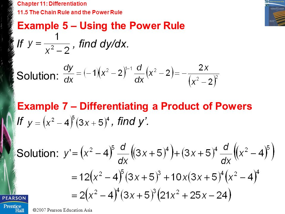 2007 Pearson Education Asia Chapter 11: Differentiation 11.5 The Chain Rule and the Power Rule Example 5 – Using the Power Rule Example 7 – Differenti