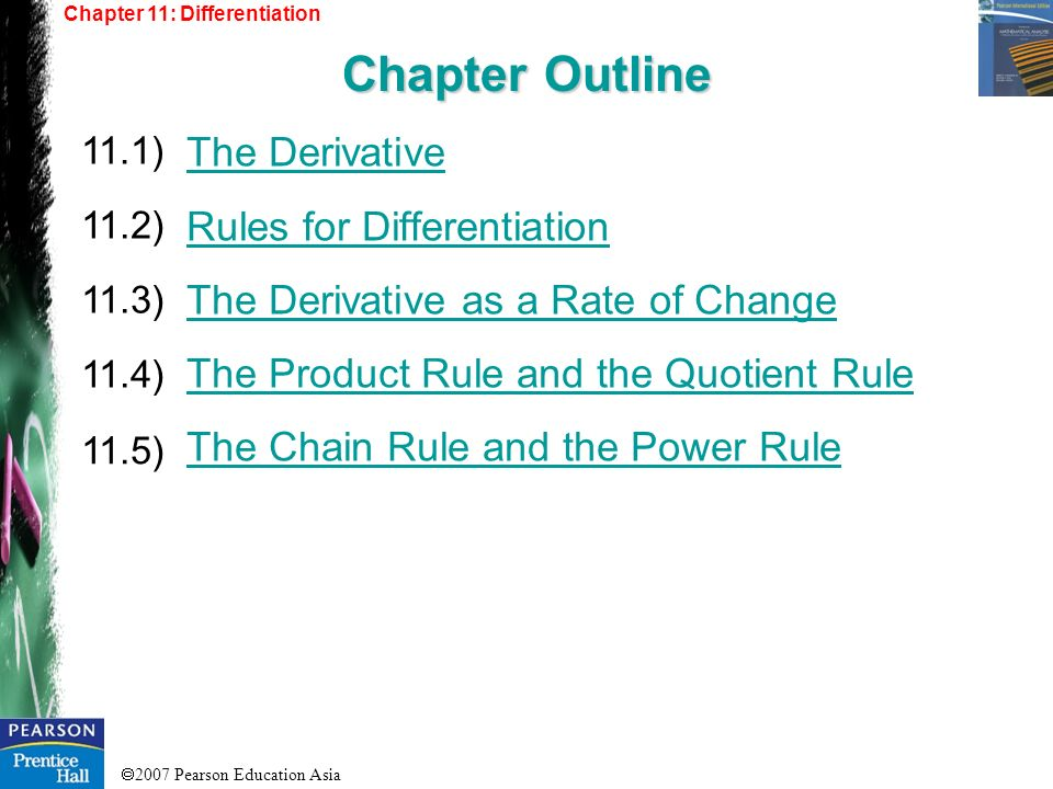 2007 Pearson Education Asia The Derivative Rules for Differentiation The Derivative as a Rate of Change The Product Rule and the Quotient Rule The Cha