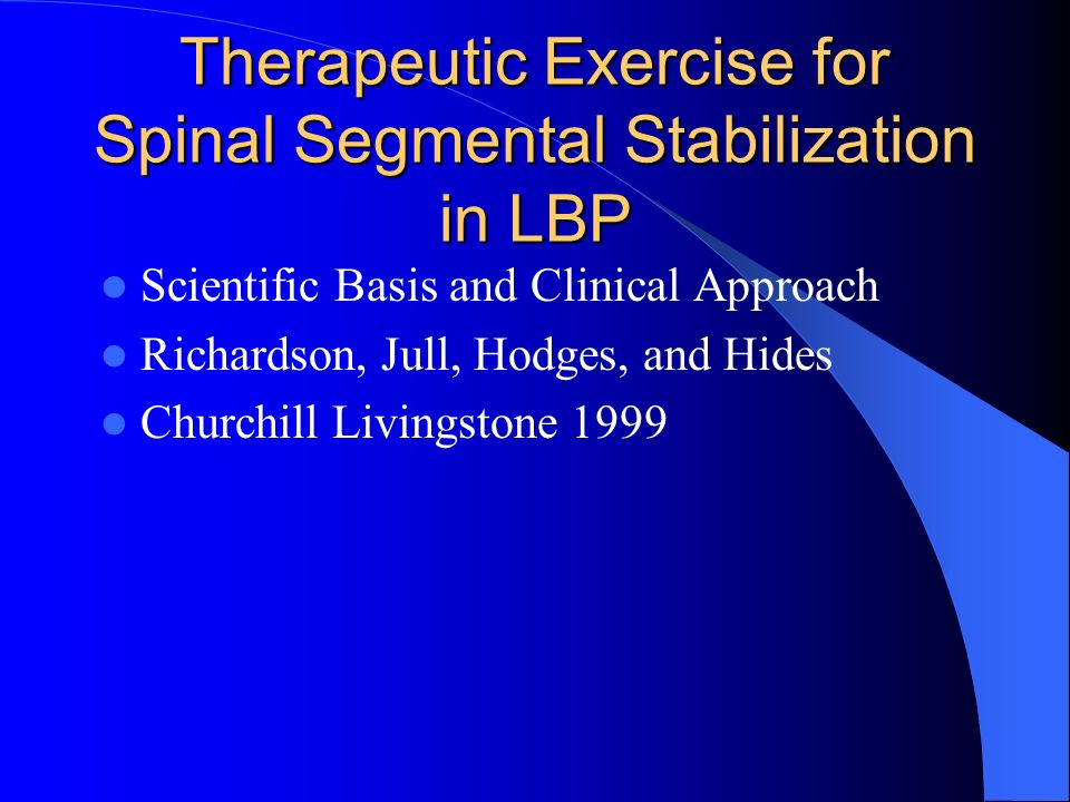 Therapeutic Exercise for Spinal Segmental Stabilization in LBP Scientific Basis and Clinical Approach Richardson, Jull, Hodges, and Hides Churchill Li