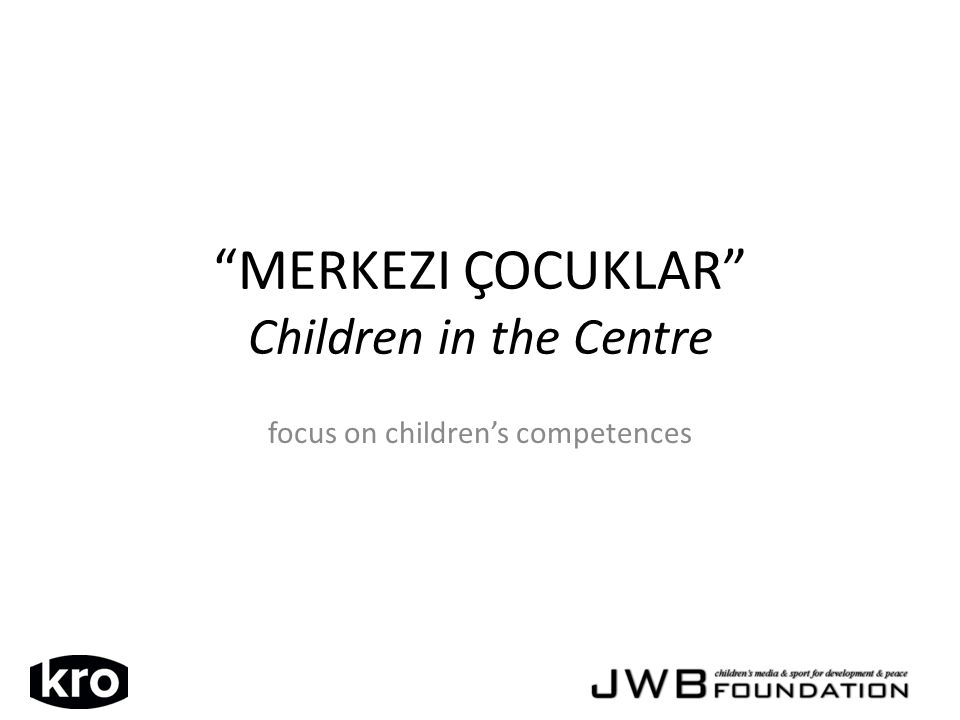 MERKEZI ÇOCUKLAR Children in the Centre focus on childrens competences