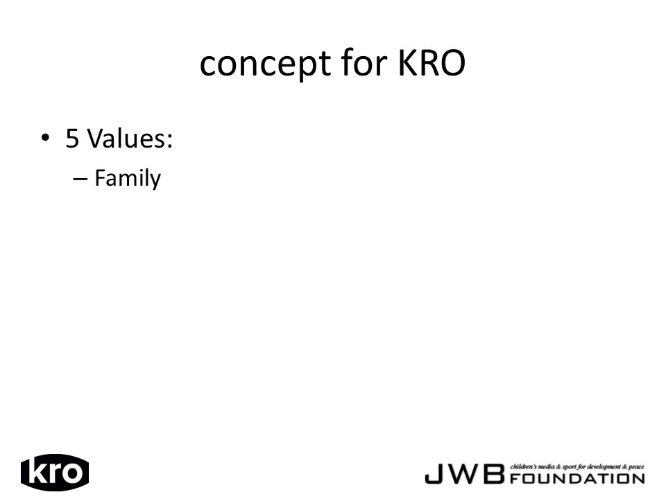 concept for KRO 5 Values: – Family