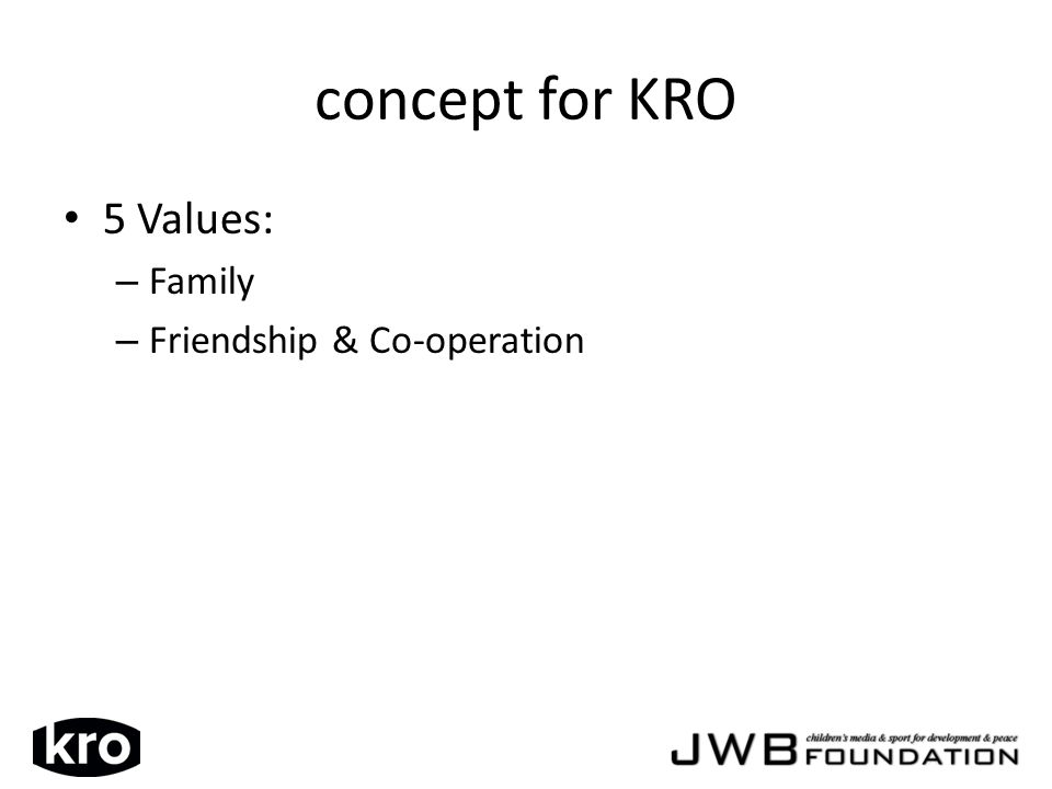 concept for KRO 5 Values: – Family – Friendship & Co-operation