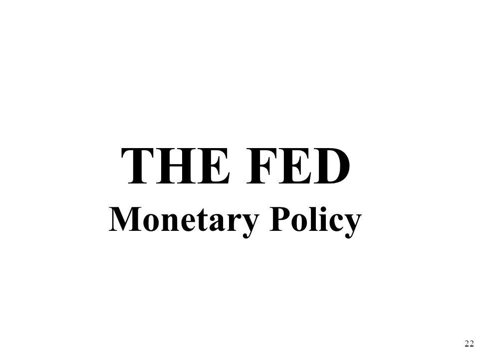 THE FED Monetary Policy 22