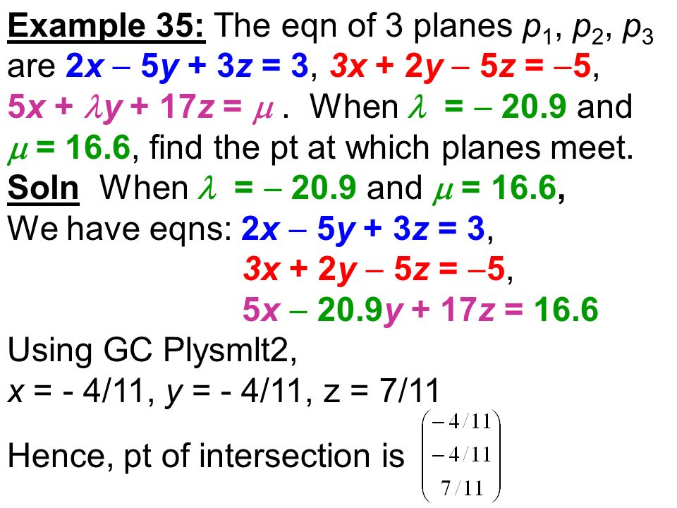Example 35: The eqn of 3 planes p 1, p 2, p 3 are 2x 5y + 3z = 3, 3x + 2y 5z = 5, 5x + y + 17z =.
