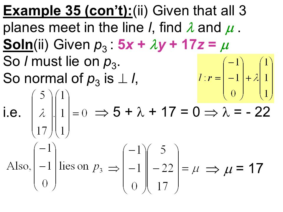 Example 35 (cont):(ii) Given that all 3 planes meet in the line l, find and.