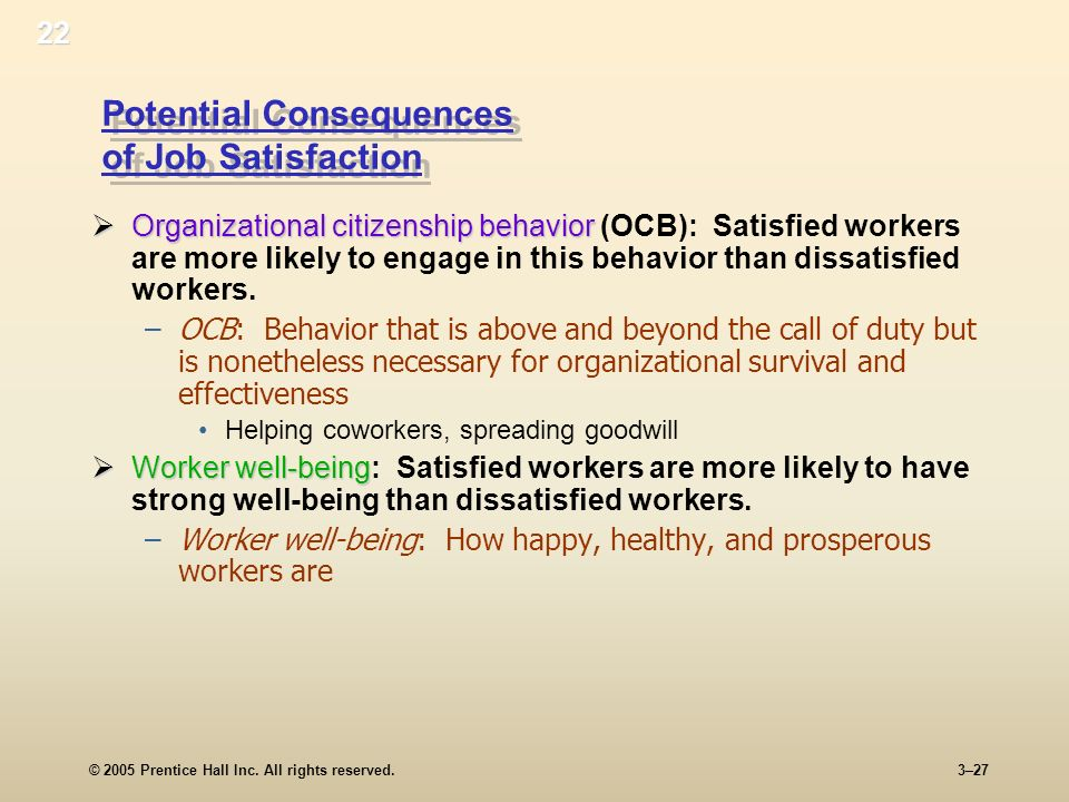 © 2005 Prentice Hall Inc. All rights reserved.3–27 Potential Consequences of Job Satisfaction Organizational citizenship behavior Organizational citiz
