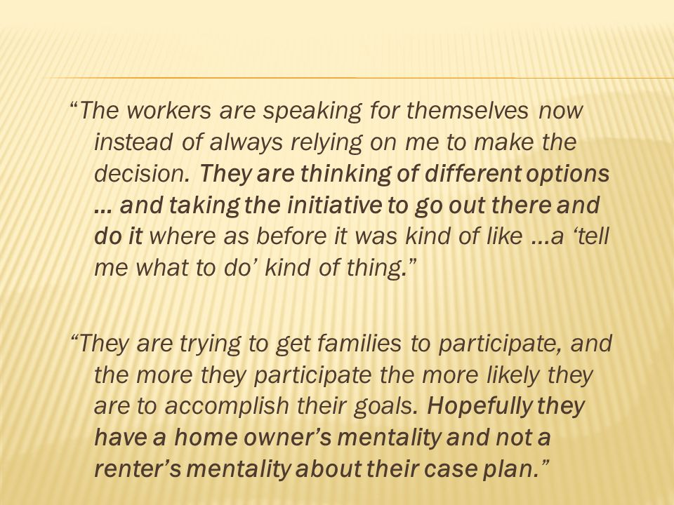 The workers are speaking for themselves now instead of always relying on me to make the decision.