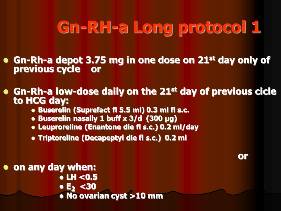 Gn-RH-a Long protocol 1 Gn-Rh-a depot 3.75 mg in one dose on 21 st day only of previous cycle or Gn-Rh-a depot 3.75 mg in one dose on 21 st day only o