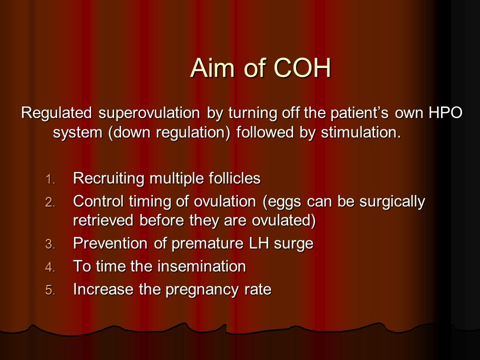 Aim of COH Regulated superovulation by turning off the patients own HPO system (down regulation) followed by stimulation. 1. Recruiting multiple folli