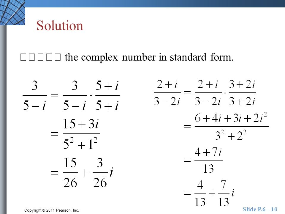 Copyright © 2011 Pearson, Inc. Slide P.6 - 10 Solution the complex number in standard form.