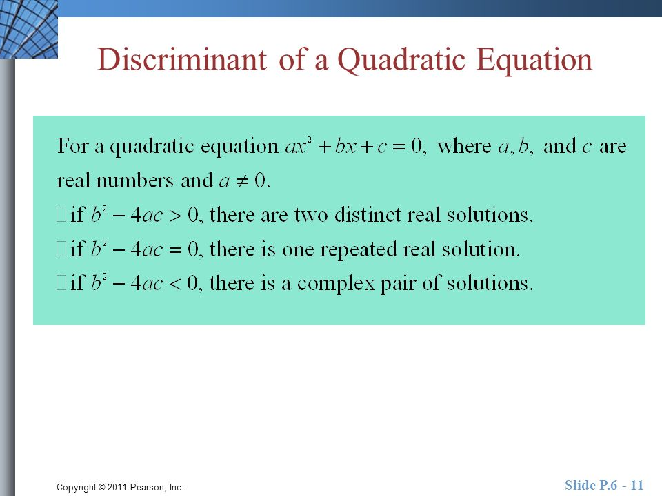Copyright © 2011 Pearson, Inc. Slide P Discriminant of a Quadratic Equation