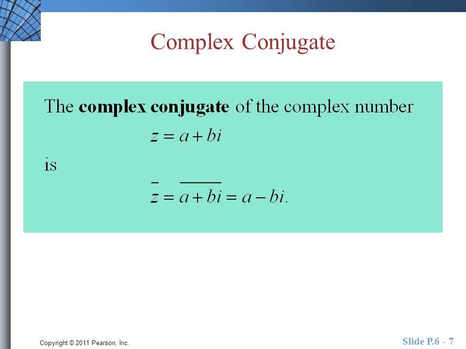 Copyright © 2011 Pearson, Inc. Slide P.6 - 7 Complex Conjugate