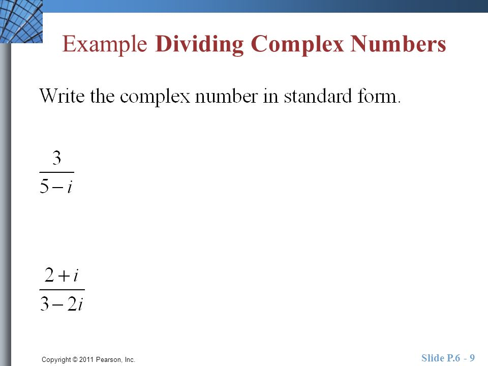 Copyright © 2011 Pearson, Inc. Slide P Example Dividing Complex Numbers