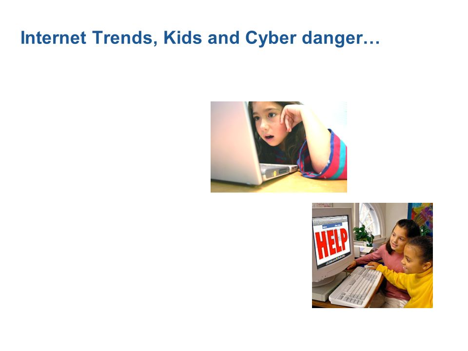 Internet Trends, Kids and Cyber danger…