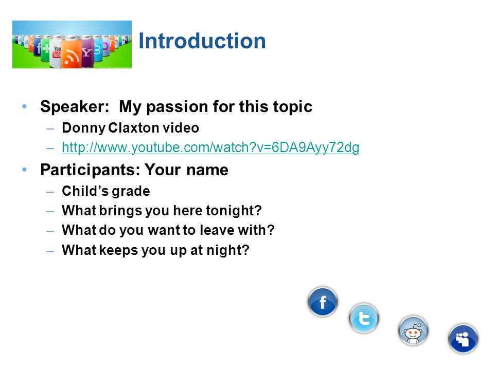 Introduction Speaker: My passion for this topic –Donny Claxton video –http://www.youtube.com/watch v=6DA9Ayy72dghttp://www.youtube.com/watch v=6DA9Ayy72dg Participants: Your name –Childs grade –What brings you here tonight.