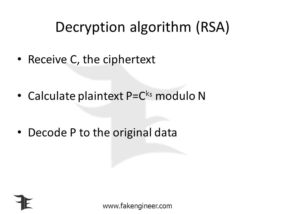 Encryption algorithm (RSA) Encode the data to be encrypted as a number to create the plaintext P Calculate the ciphertext C=P k p modulo N Send C as c