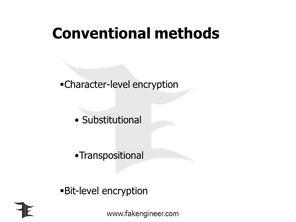 www.fakengineer.com Conventional methods Character-level encryption Substitutional Transpositional Bit-level encryption