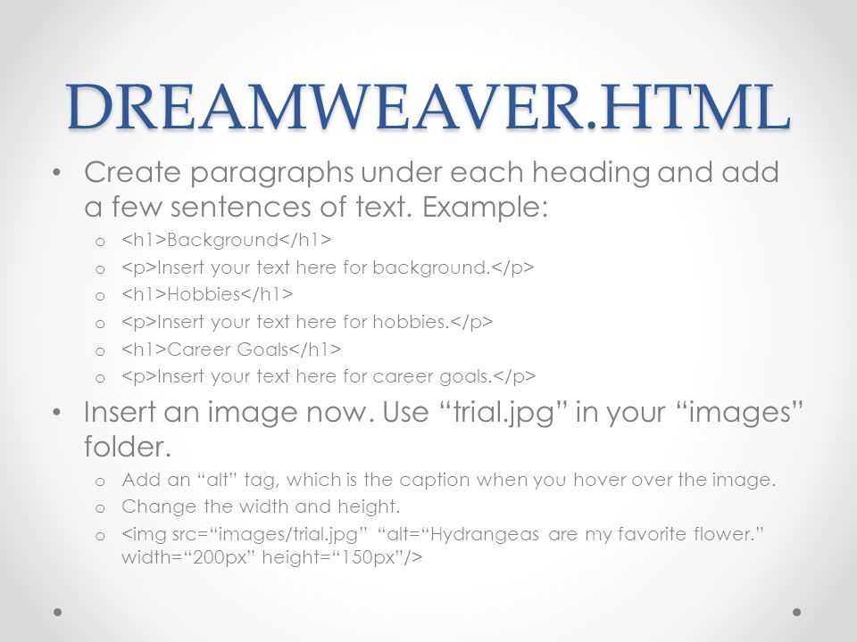 DREAMWEAVER.HTML Create paragraphs under each heading and add a few sentences of text. Example: o Background o Insert your text here for background. o
