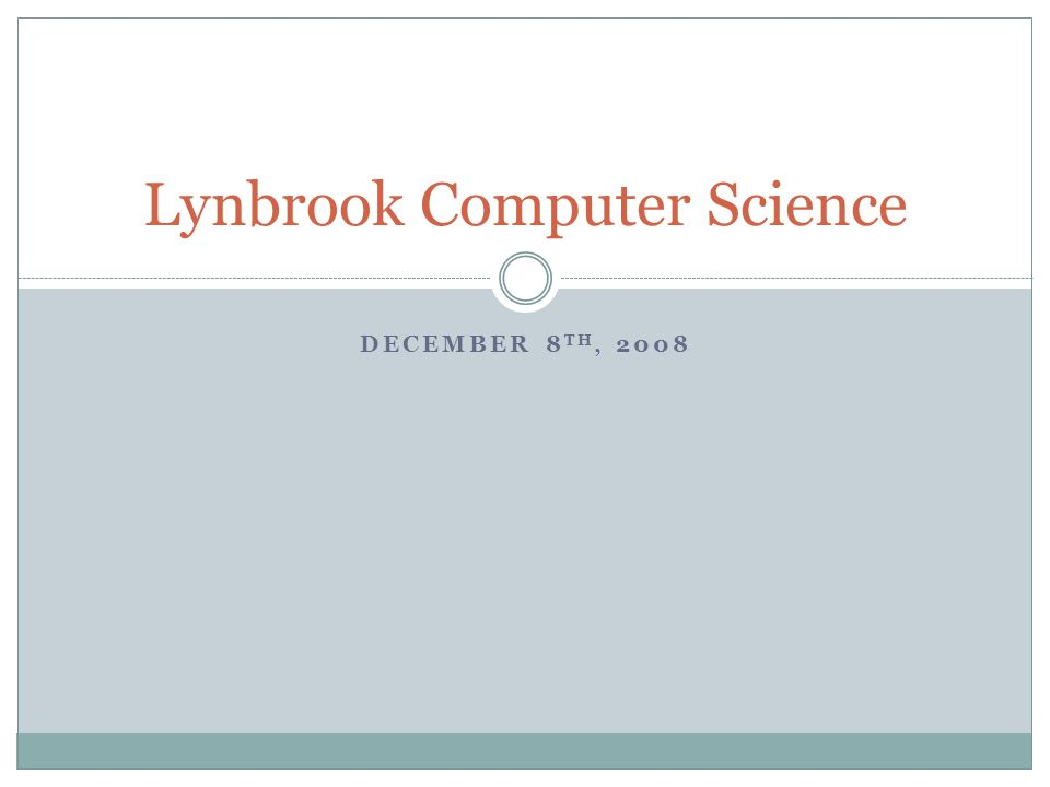 DECEMBER 8 TH, 2008 Lynbrook Computer Science