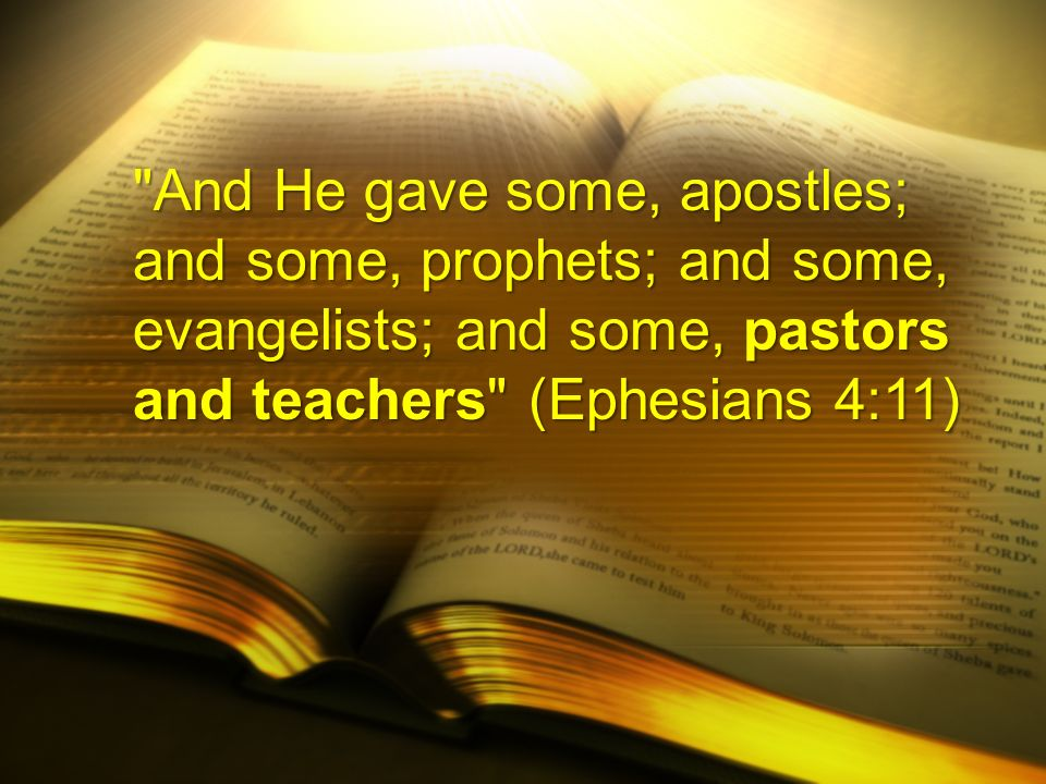 And He gave some, apostles; and some, prophets; and some, evangelists; and some, pastors and teachers (Ephesians 4:11)