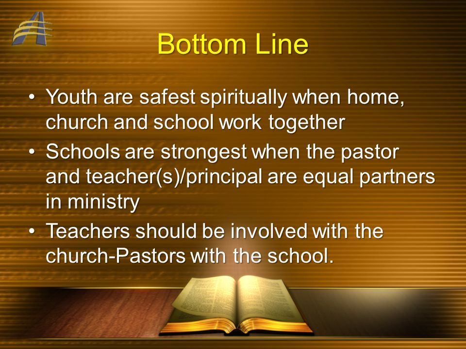 Bottom Line Youth are safest spiritually when home, church and school work togetherYouth are safest spiritually when home, church and school work toge