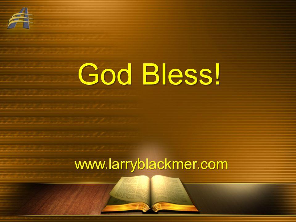 www.larryblackmer.com God Bless!