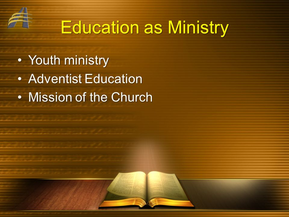 Education as Ministry Youth ministryYouth ministry Adventist EducationAdventist Education Mission of the ChurchMission of the Church
