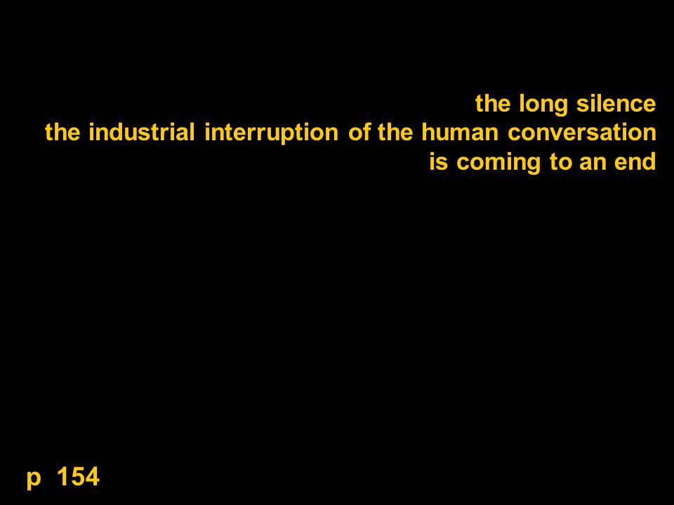 the long silence the industrial interruption of the human conversation is coming to an end p 154