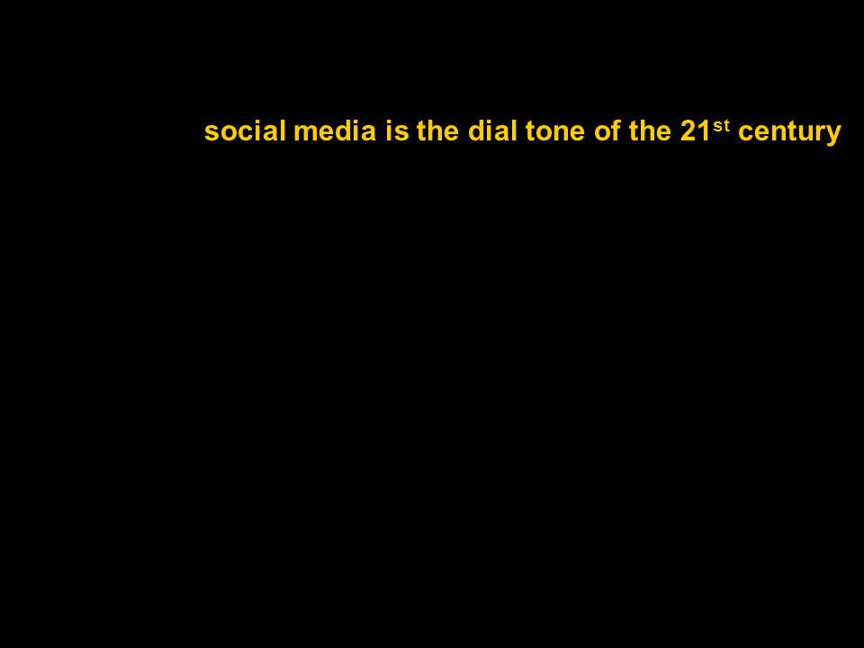 social media is the dial tone of the 21 st century