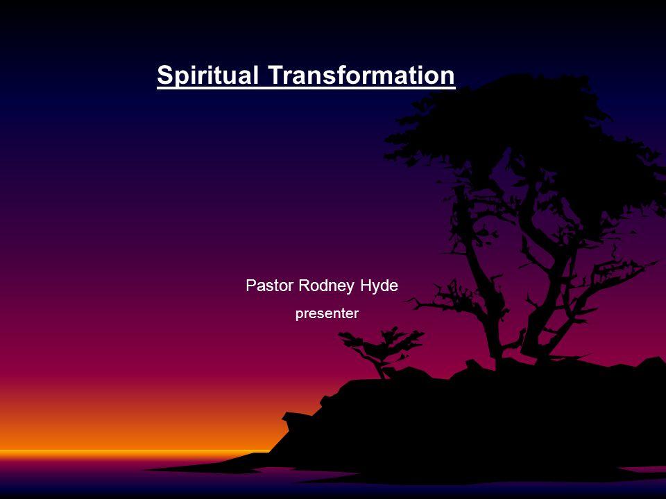 Spiritual Transformation Pastor Rodney Hyde presenter
