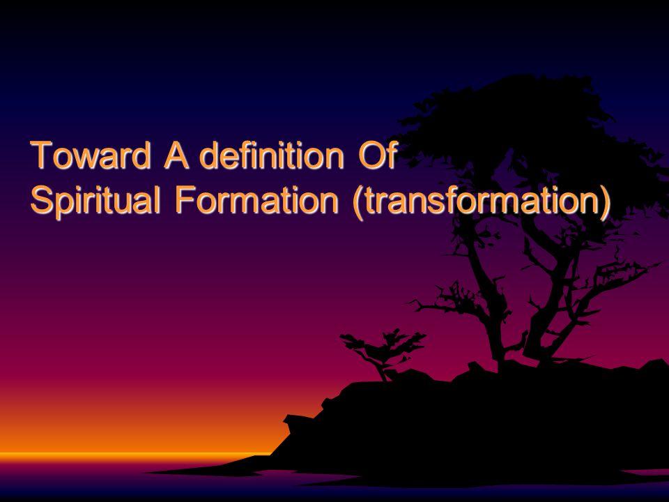 Toward A definition Of Spiritual Formation (transformation)